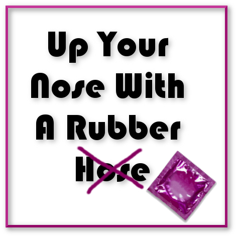 Up Your Nose with A Rubber